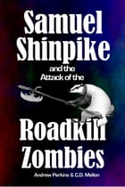 Samuel Shinpike and the Attack of the Roadkill Zombies by Andrew Perkins