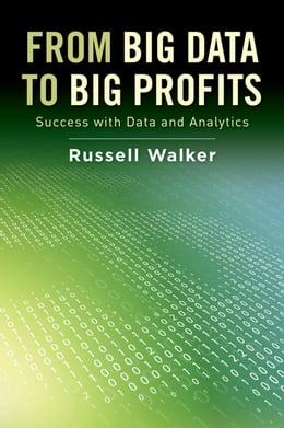 Book From Big Data to Big Profits: Success with Data and Analytics by Russell Walker
