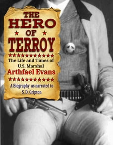 The Hero Of Terroy: The Life And Times Of U.S. Marshal Arthfael Evans