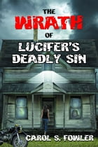 The Wrath of Lucifer's Deadly Sin by Carol S. Fowler