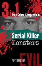 Serial Killer Monsters (3-in-1 True Crime Compendium) by Phil Clarke