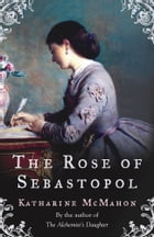The Rose Of Sebastopol: The Richard & Judy Book Club pick and Sunday Times Bestseller by Katharine McMahon
