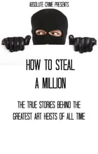 How to Steal a Million: The True Stories Behind the Greatest Art Heists of All Time by Steven O'Toole