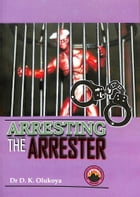 Arresting the Arrester by Dr. D. K. Olukoya