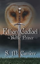 Ethan Cadfael: The Battle Prince by S.M. Carrière