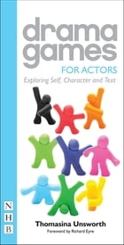Drama Games for Actors: Exploring Self, Character and Text by Thomasina Unsworth