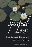 Spiritual Laws: That Govern Humanity and the Universe by Lonnie C. Edwards