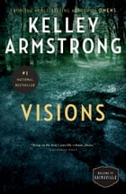 Visions: The Cainsville Series by Kelley Armstrong