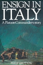 Ensign in Italy: A Platoon Commander's Story by Philip Burton