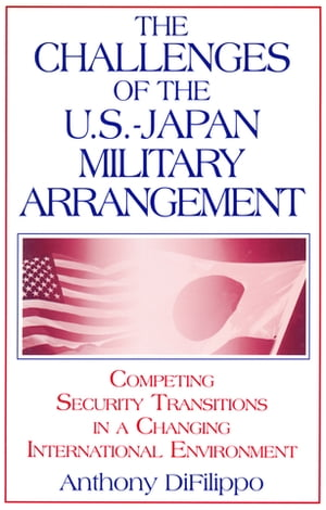 The Challenges of the US-Japan Military Arrangement: Competing Security Transitions in a Changing International Environment Competing Security Transit