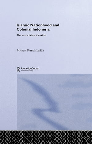 Islamic Nationhood and Colonial Indonesia The Umma Below the Winds