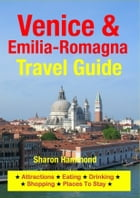 Venice & Emilia-Romagna Travel Guide: Attractions, Eating, Drinking, Shopping & Places To Stay by Sharon Hammond