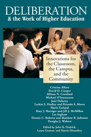 Deliberation & the Work of Higher Education: Innovations for the Classroom, the Campus, and the Community