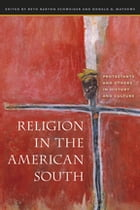 Religion in the American South: Protestants and Others in History and Culture