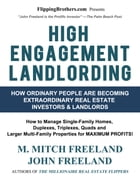 HIGH ENGAGEMENT LANDLORDING: How to Manage Single-Family Homes, Duplexes, Triplexes, Quads and Larger Multi-Family Properties for by M. Mitch Freeland