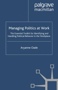 Managing Politics at Work: The Essential Toolkit for Identifying and Handling Political Behaviour…