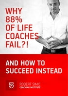 Why 88% Of Life Coaches Fail?! And How To succeed Instead by Robert Simic