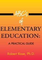 ABC's of ELEMENTARY EDUCATION:: A PRACTICAL GUIDE