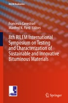 8th RILEM International Symposium on Testing and Characterization of Sustainable and Innovative Bituminous Materials by Manfred N. Partl