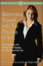 Reinventing Yourself with the Duchess of York: Inspiring Stories and Strategies for Changing Your Weight and Your Life by Sarah Ferguson The Duchess of York