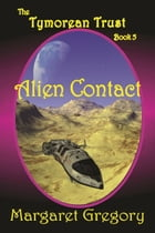 Alien Contact: The Tymorean Trust Book 5 by Margaret Gregory