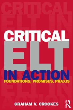 Critical ELT in Action Foundations,  Promises,  Praxis