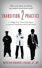 Transition 2 Practice: 21 Things Every Doctor Must Know in Contract Negotiations and the Job Search by Napoleon Bonaparte Higgins