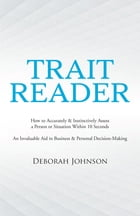 Trait Reader: How to Accurately & Instinctively Assess a Person or Situation Within 10 Seconds an…