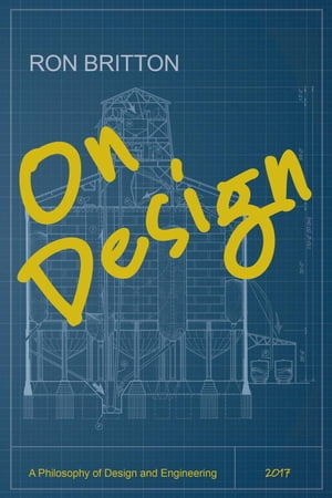 On Design: A Philosophy of Design and Engineering by Ron Britton