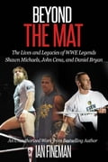 Beyond The Mat: The Lives and Legacies of WWE Legends Shawn Michaels, John Cena, and Daniel Bryan 3721f51e-9103-474e-a9f8-7fbd7547db4e