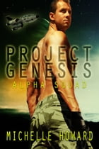 Project Genesis: Alpha Squad by Michelle Howard