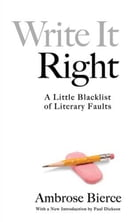Write It Right: A Little Blacklist of Literary Faults by Ambrose Bierce