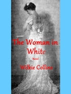 The Woman in White: (illustrated) by Wilkie Collins