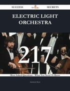 Electric Light Orchestra 217 Success Secrets - 217 Most Asked Questions On Electric Light Orchestra - What You Need To Know