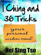I Ching and 36 tricks: your personal wisdom manual by Hei Sing Tso