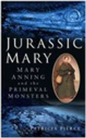 Jurassic Mary Mary Anning and the Primeval Monsters
