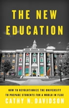The New Education: How to Revolutionize the University to Prepare Students for a World In Flux by Cathy N. Davidson