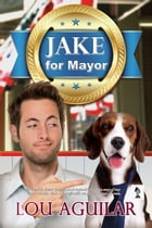 Jake for Mayor by Lou Aguilar