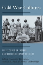 Cold War Cultures: Perspectives on Eastern and Western European Societies by Annette Vowinckel