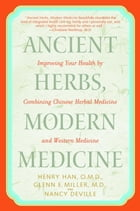 Ancient Herbs, Modern Medicine: Improving Your Health by Combining Chinese Herbal Medicine and Western Medicine by Henry Han, O.M.D.