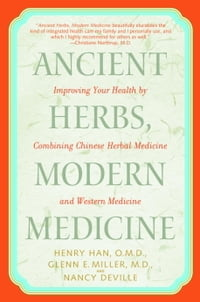 Ancient Herbs, Modern Medicine: Improving Your Health by Combining Chinese Herbal Medicine and…