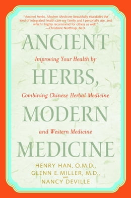 Book Ancient Herbs, Modern Medicine: Improving Your Health by Combining Chinese Herbal Medicine and… by Henry Han, O.M.D.
