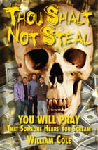 Thou Shalt Not Steal by William Cole