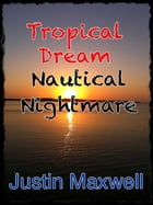 Tropical Dream Nautical Nightmare by Justin Maxwell