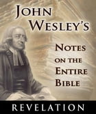 John Wesley's Notes on the Entire Bible-Book of Revelation by John Wesley
