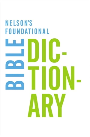 Nelson's Foundational Bible Dictionary with the New King James Version Bible