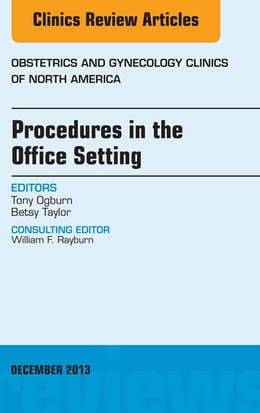 Book Procedures in the Office Setting, An Issue of Obstetric and Gynecology Clinics, by Tony Ogburn