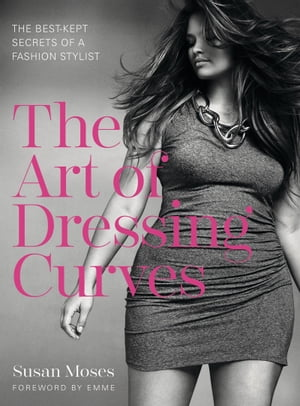 The Art of Dressing Curves The Best-Kept Secrets of a Fashion Stylist