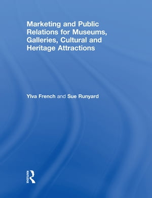 Marketing and Public Relations for Museums,  Galleries,  Cultural and Heritage Attractions