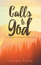 Calls to God: A Spiritual Manual for Detaching Evolved Energetic Cording by Susan Todd